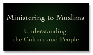 Ministering to Muslims: Understanding the Culture and People