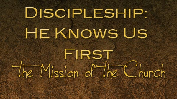 Discipleship: He Knows Us First