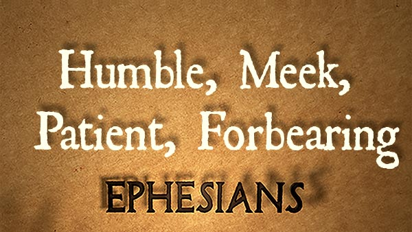 Humble, Meek, Patient, Forbearing