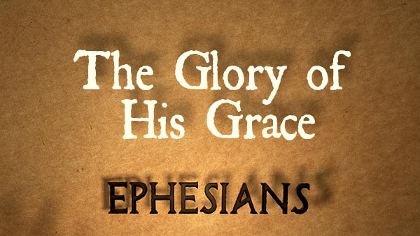 The Glory of His Grace