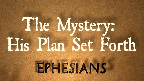 The Mystery: His Plan Set Forth