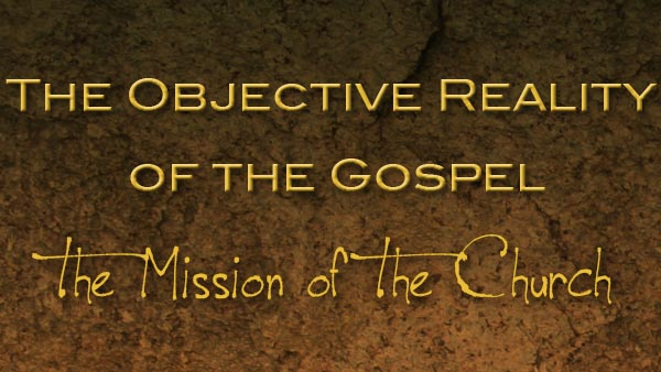 The Objective Reality of the Gospel