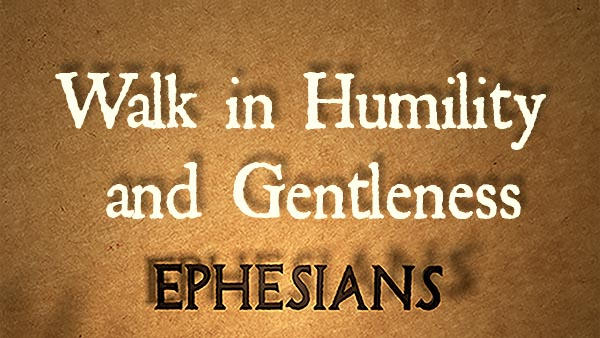 Walk in Humility and Gentleness